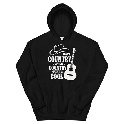 I Was Country When Country Wasn't Cool Unisex Hoodie/ Gildan 18500