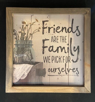 Friends Are The Family We Pick Ourselves Sign