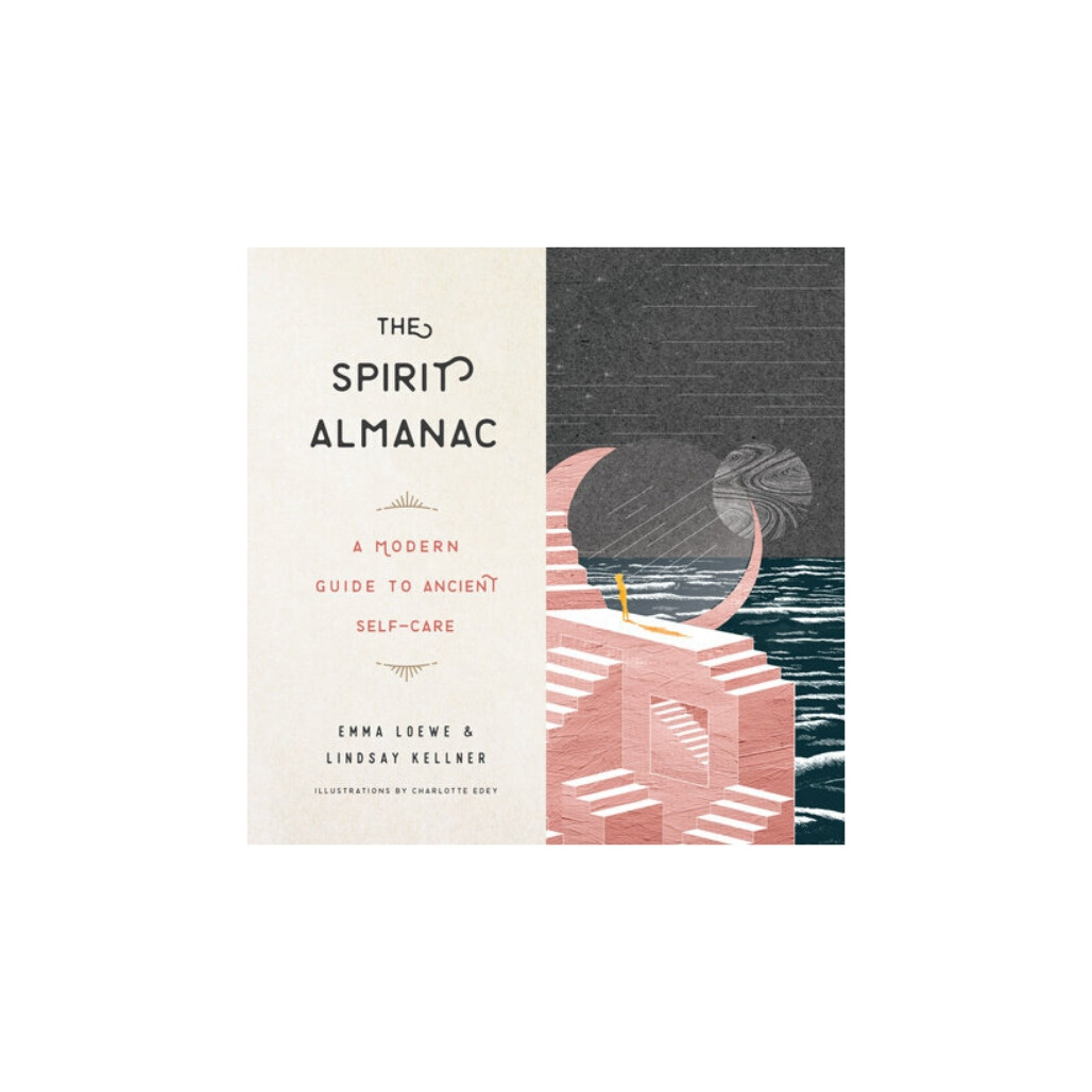The Spirit Almanac: A Modern Guide to Ancient Self Care