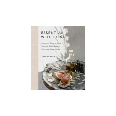 Essential Well Being: A Modern Guide to Using Essential Oils