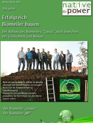 Aufbauanleitung für holzigen Biomeiler Klassisch, Version 2020, PDF-Dokument, 53 Seiten  (zum Runterladen nach Zahlungseingang)