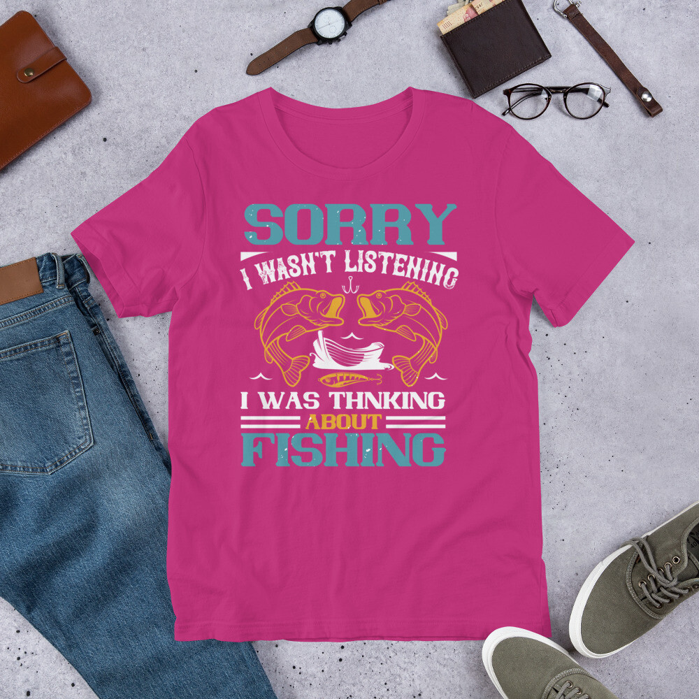 SORRY I WASN'T LISTENING I WAS THNKING ABOUT FISHING Short-Sleeve Unisex T-Shirt