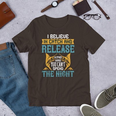 I Believe in Catch and Release Can't Spend The Night Funny Fishing Short-Sleeve Unisex T-Shirt