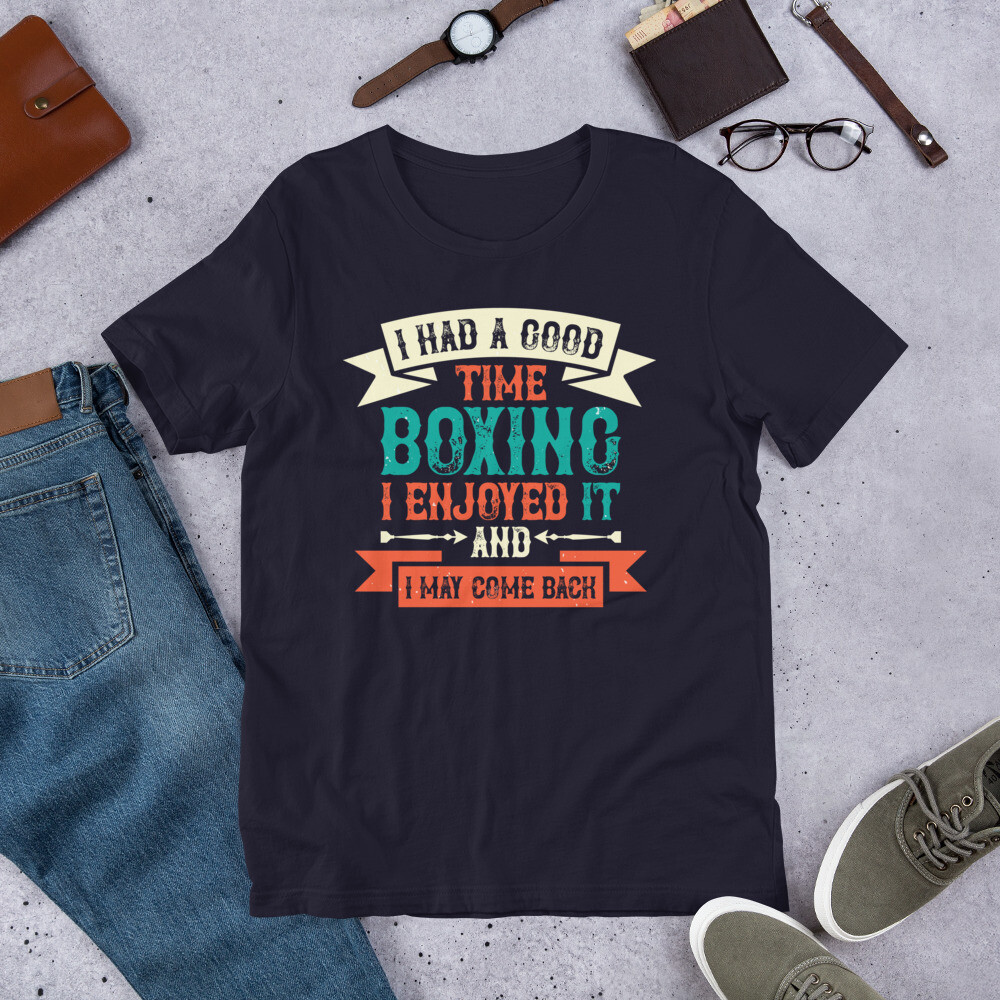 I had a good time boxing. I enjoyed it - and I may come back Short-Sleeve Unisex T-Shirt