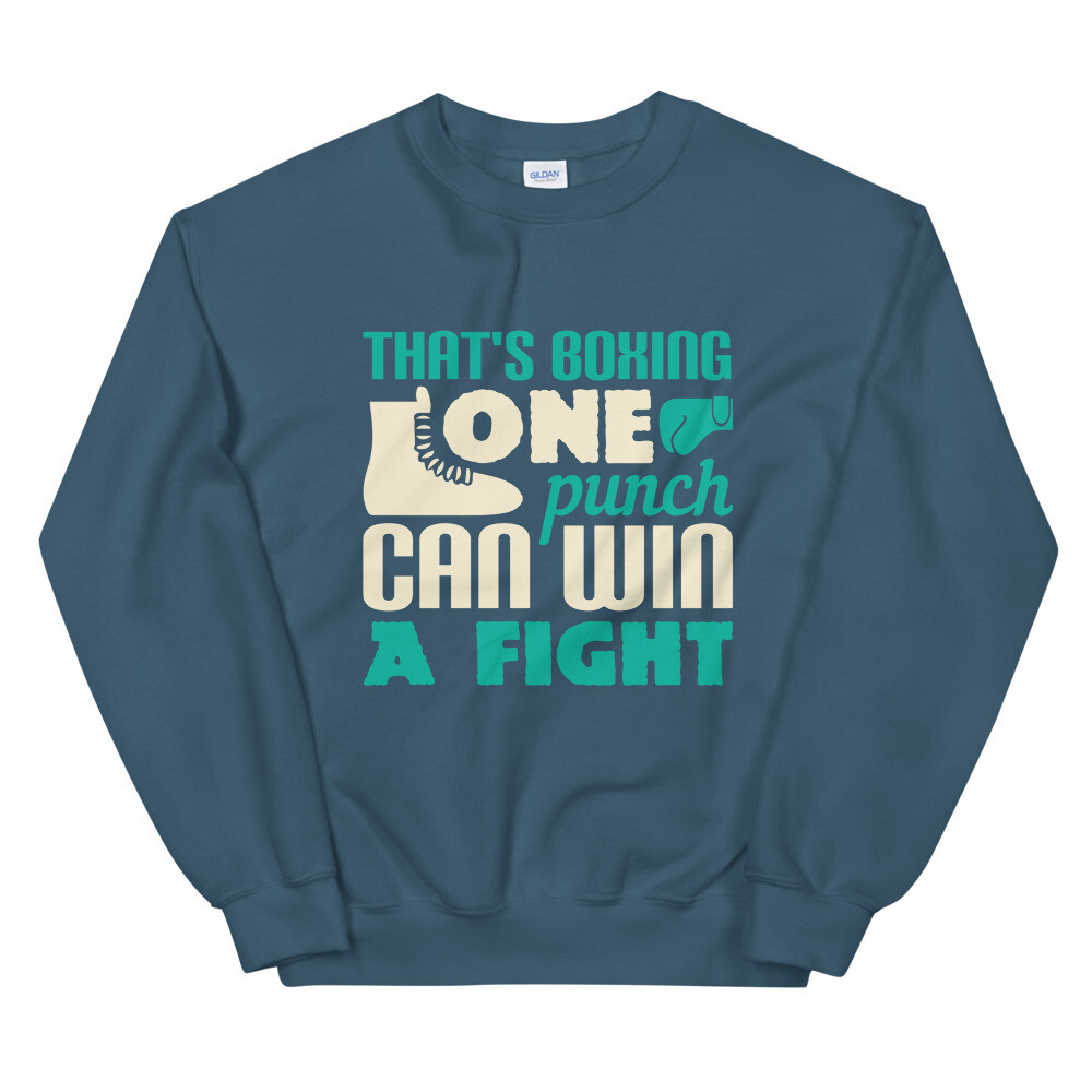 That's boxing - one punch can win a fight Unisex Sweatshirt