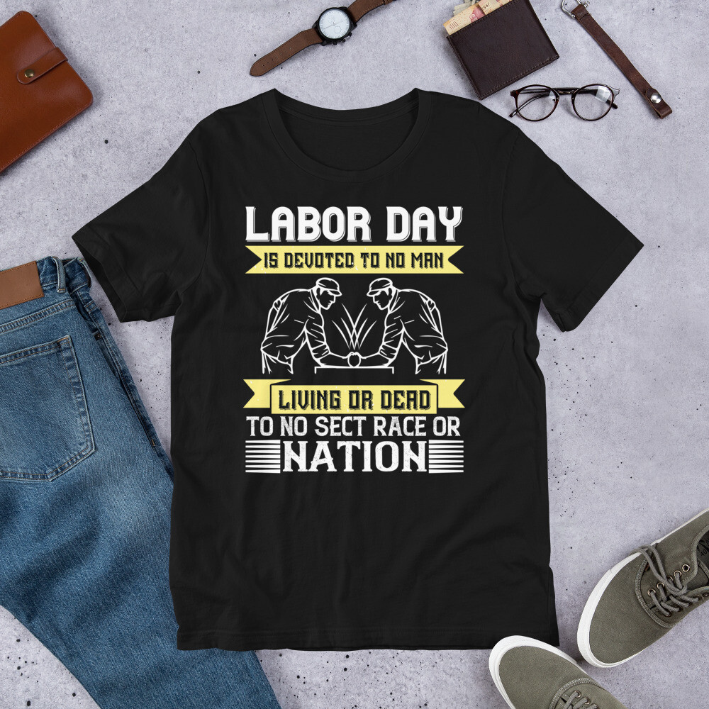Labor Day is devoted to no man, living or dead, to no sect, race or nation Short-Sleeve Unisex T-Shirt
