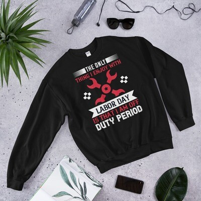 The only thing i enjoy with labor day is that i am off duty period Unisex Sweatshirt
