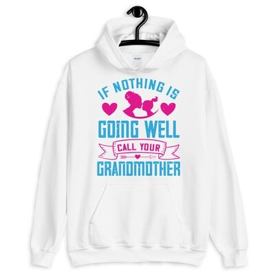 If nothing is going well, call your grandmother Mom Unisex Hoodie