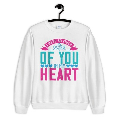I have so much of you in my heart | Mom Unisex Sweatshirt