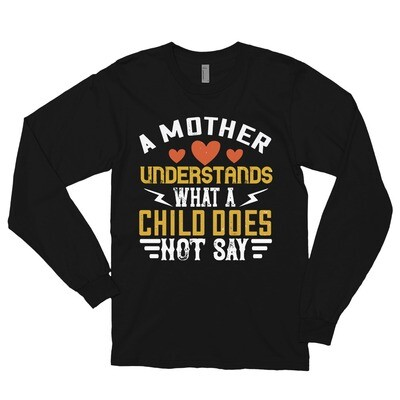 A mother understands what a child does not say | Mom Long sleeve t-shirt