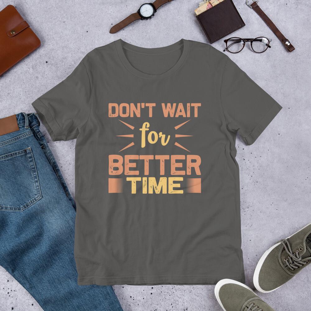 Don't wait for better time   motivational quote Short-Sleeve Unisex T-Shirt