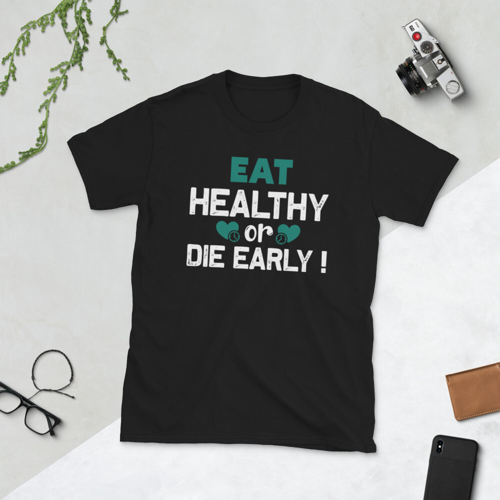 Eat healthy or die early Fitness veganism   motivational quote Short-Sleeve Unisex T-Shirt