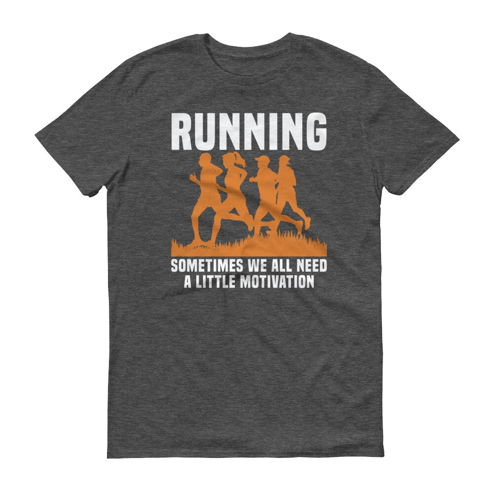 running sometimes we all need a little motivation | motivational quote Short-Sleeve T-Shirt