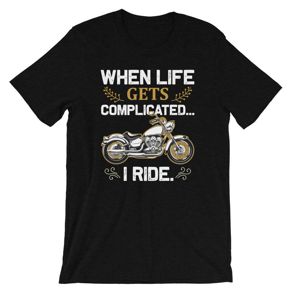 when life gets complicated i ride Short-Sleeve Unisex T-Shirt