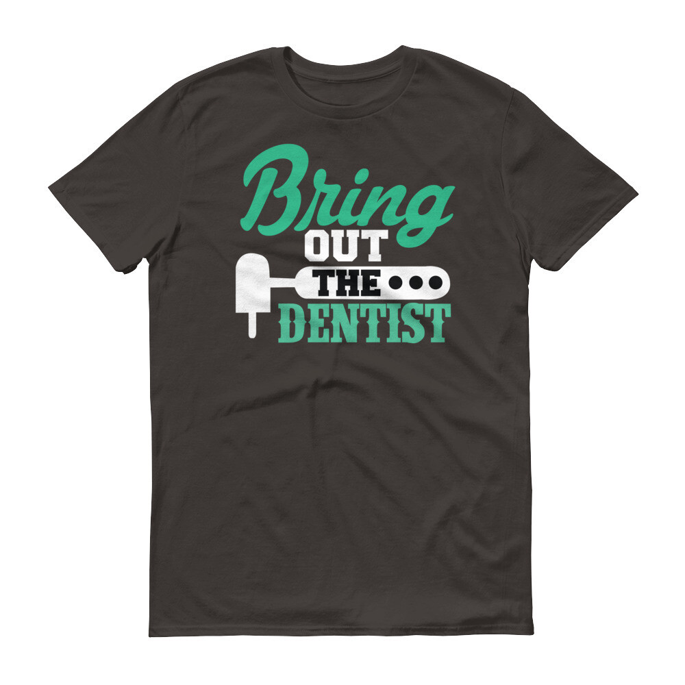 Bring out icecream to the dentist Short-Sleeve T-Shirt