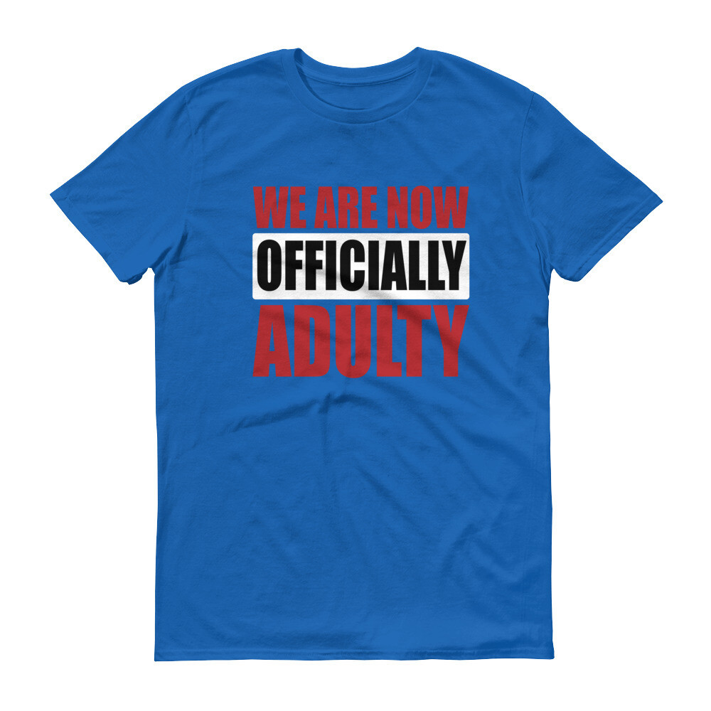 We are now officially adulty Short-Sleeve T-Shirt