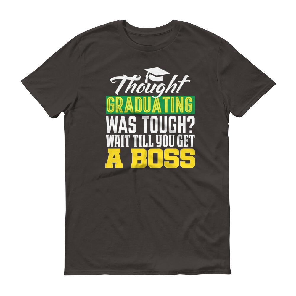 Thought graduation was tough wait till you get a boss Short-Sleeve T-Shirt