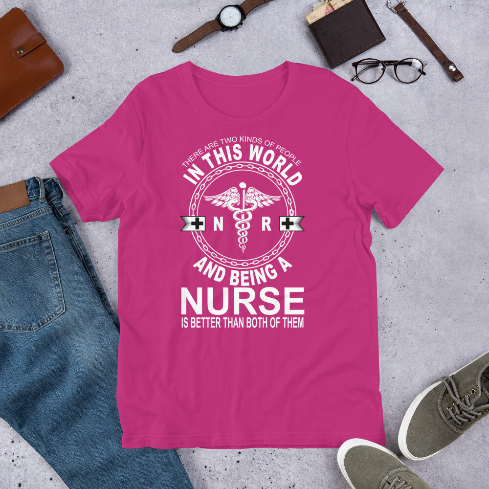 There are two kinds of people in this world nurse and being a nurse is better than both of them Short-Sleeve Unisex T-Shirt