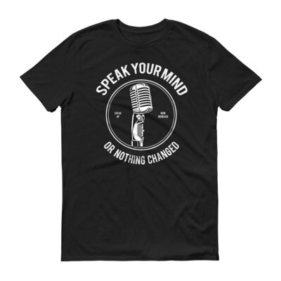 Speak your mind or nothing changed Short-Sleeve T-Shirt