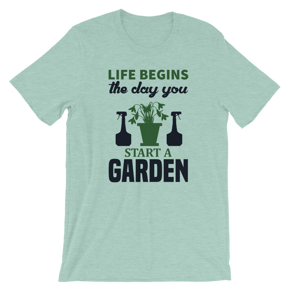 Life begins the day you start a garden | Gardening Short-Sleeve Unisex T-Shirt