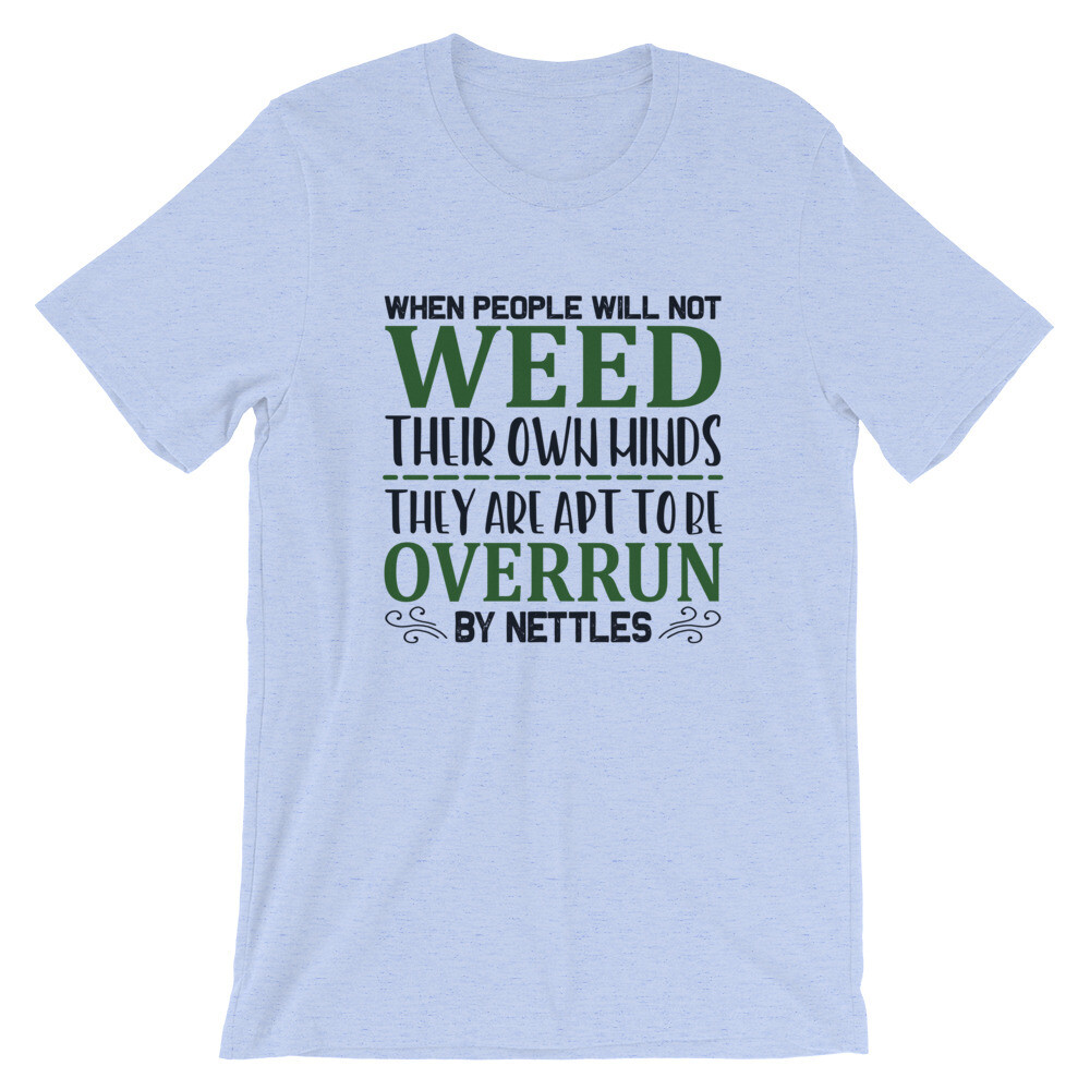 When people will not weed their own minds they are apt to be overrun by nettles | Garderning Short-Sleeve Unisex T-Shirt