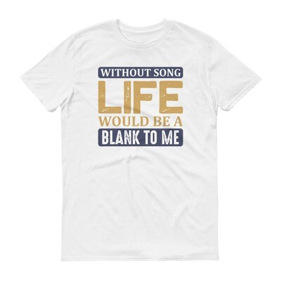 Without song life would be a blank to me Short-Sleeve T-Shirt