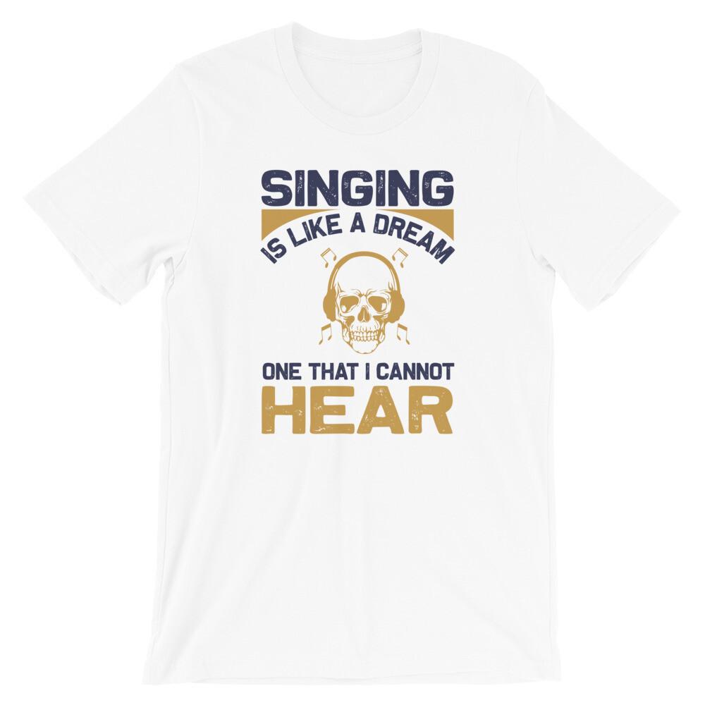 Singing like a dream one that i cannot hear | singer Short-Sleeve Unisex T-Shirt
