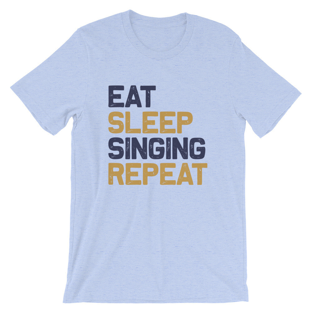 Eat sleep singing repeat   Singer Short-Sleeve Unisex T-Shirt