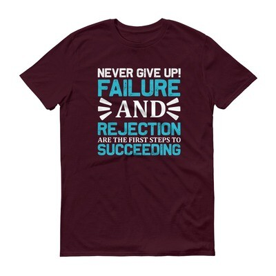 Never give up failure and rejection are only the first step to succeeding Short-Sleeve T-Shirt