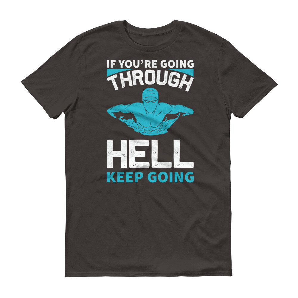 If you're going through hell keep going | Swimming Short-Sleeve T-Shirt