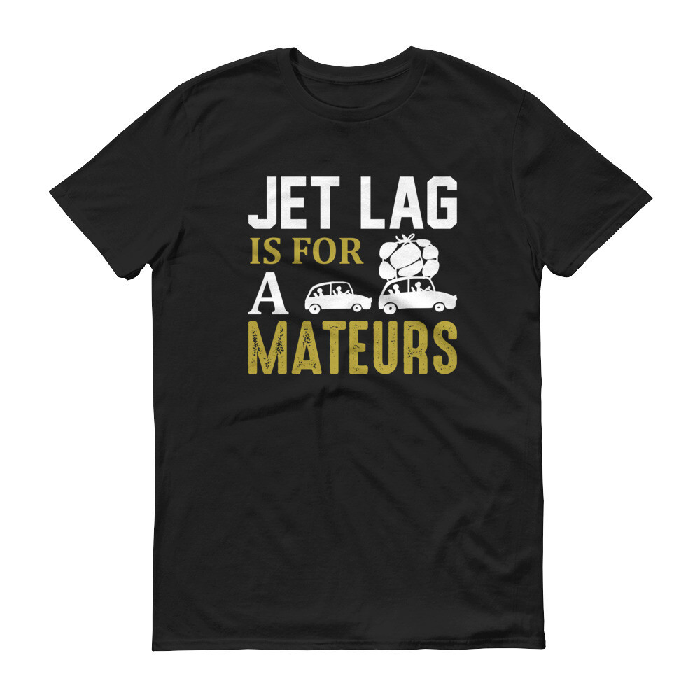 Jet lag is for a mateurs | Travelling Short-Sleeve T-Shirt