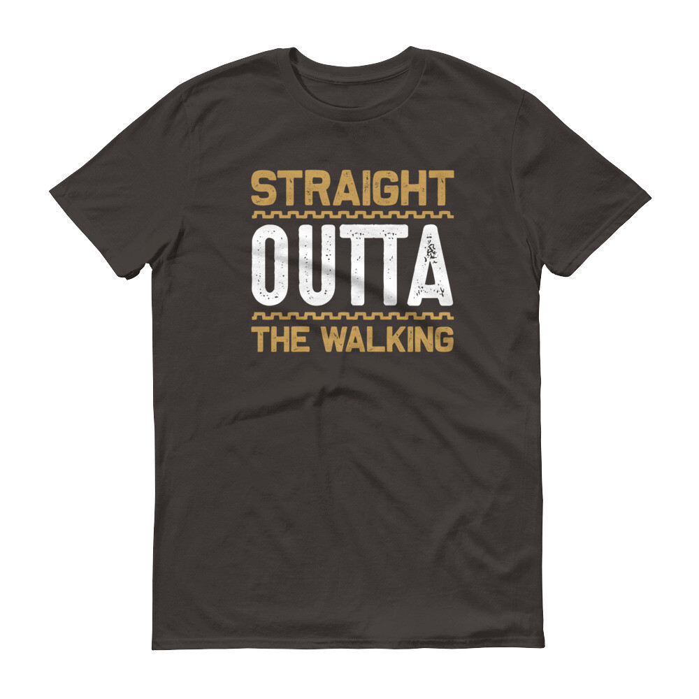 Straight outta the walking Short-Sleeve T-Shirt