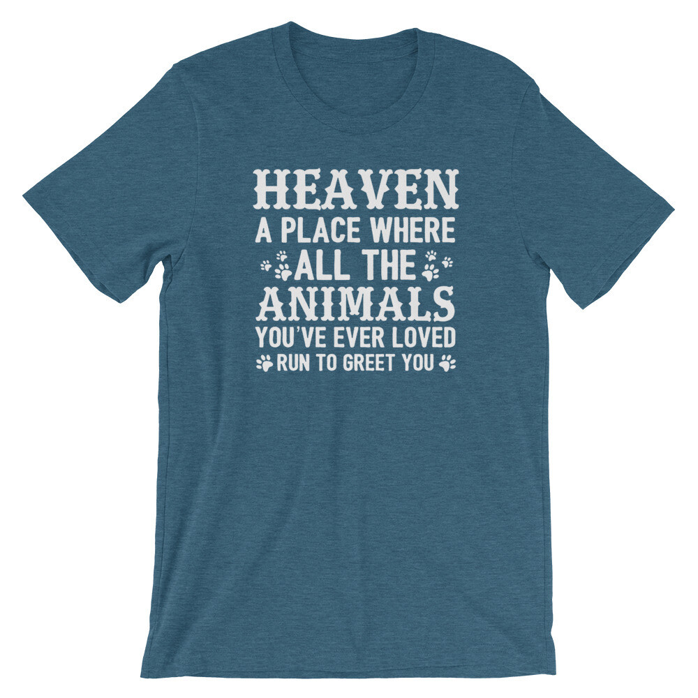 Heaven a place where all the animals you've ever loved run to greet you Short-Sleeve Unisex T-Shirt