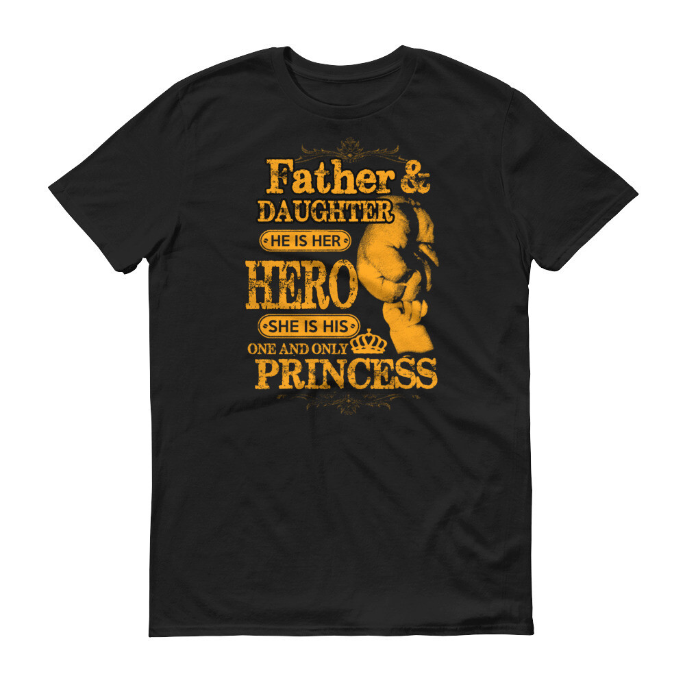 Father and daughter he is her hero she is his one and only princess Short-Sleeve T-Shirt