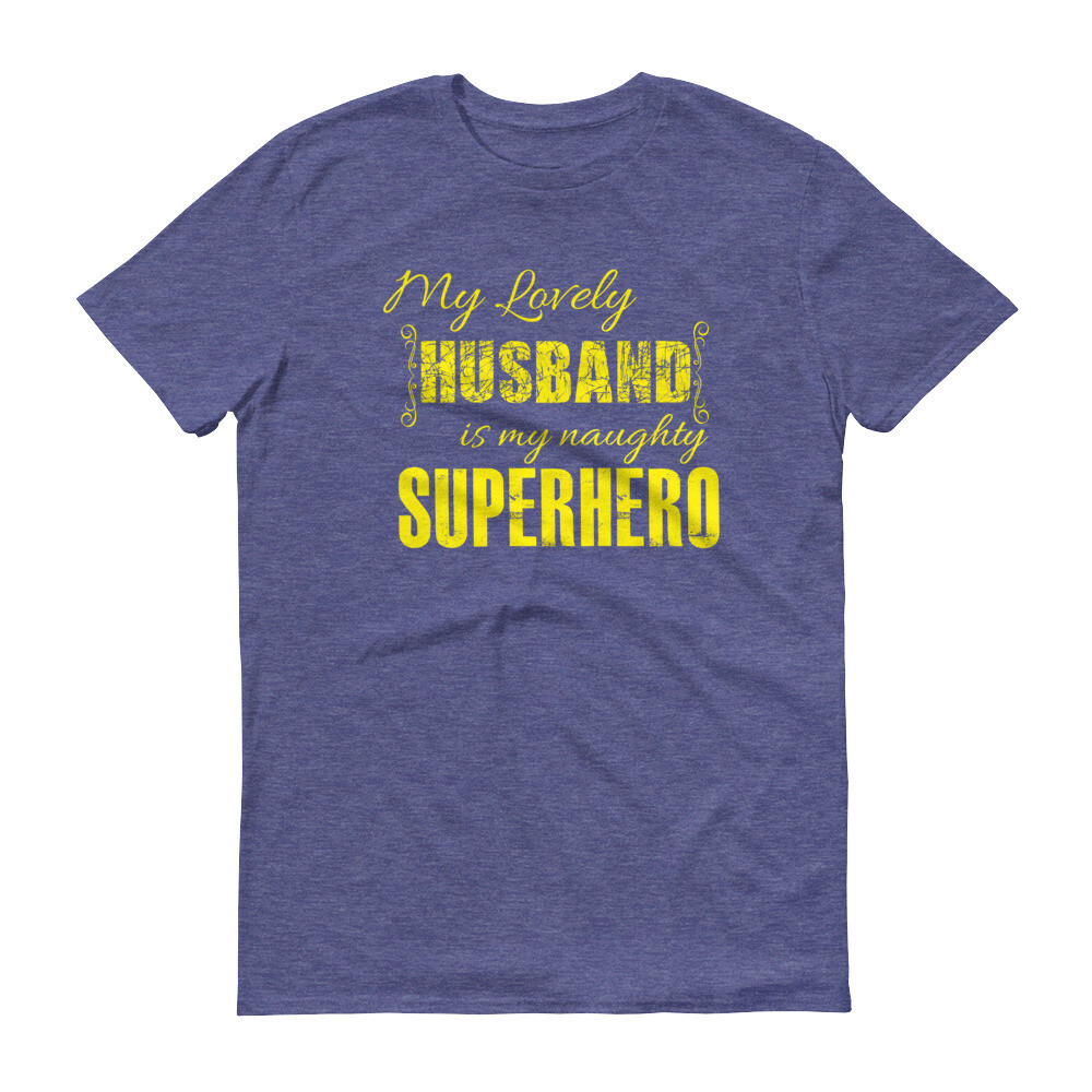 My lovely husband is my naughty superhero Short-Sleeve T-Shirt