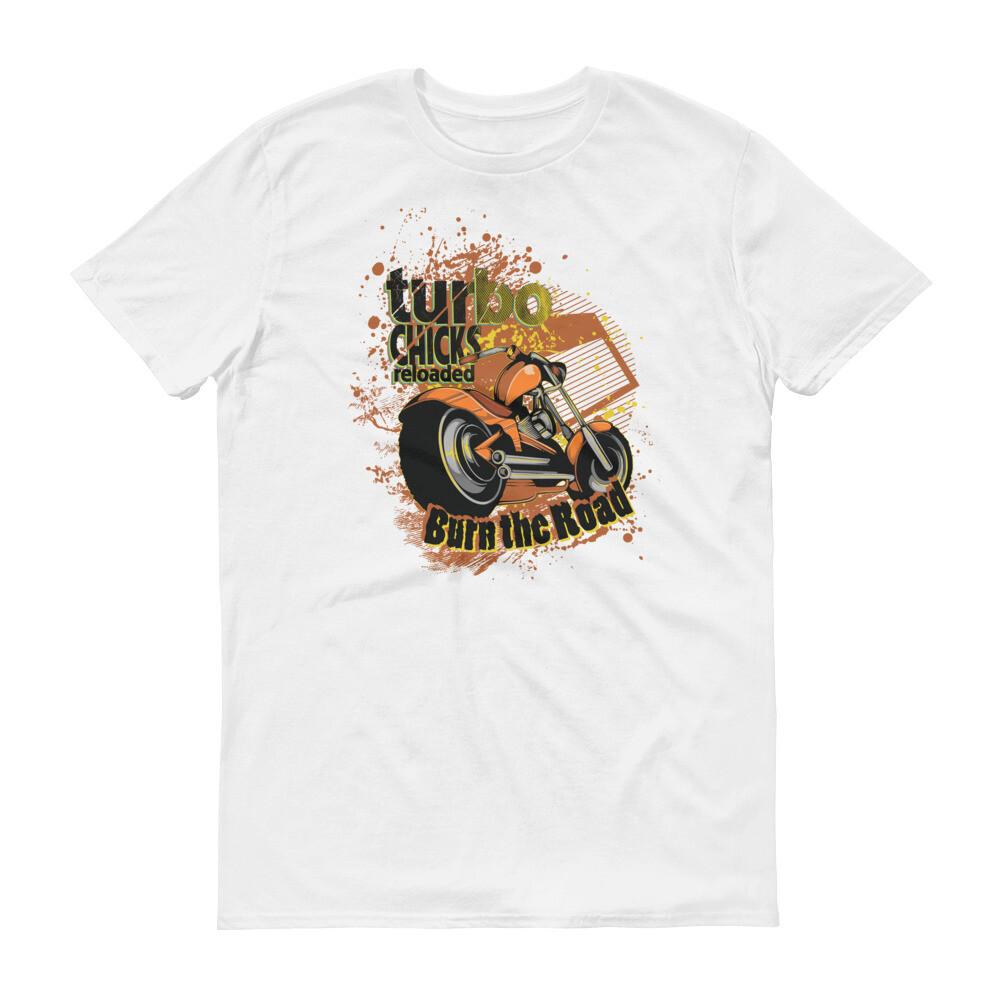 Turbo chicks reload burn the road Short-Sleeve T-Shirt