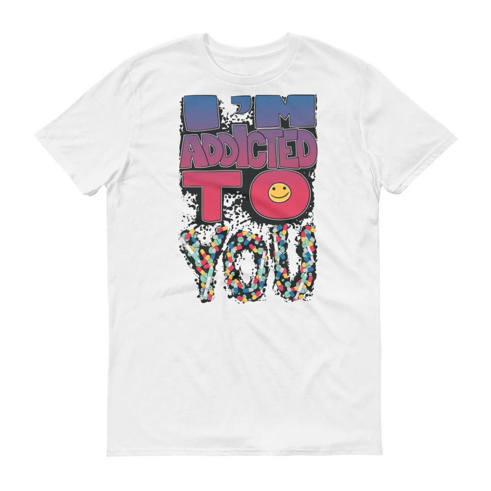 I'm addicted to you Short-Sleeve T-Shirt