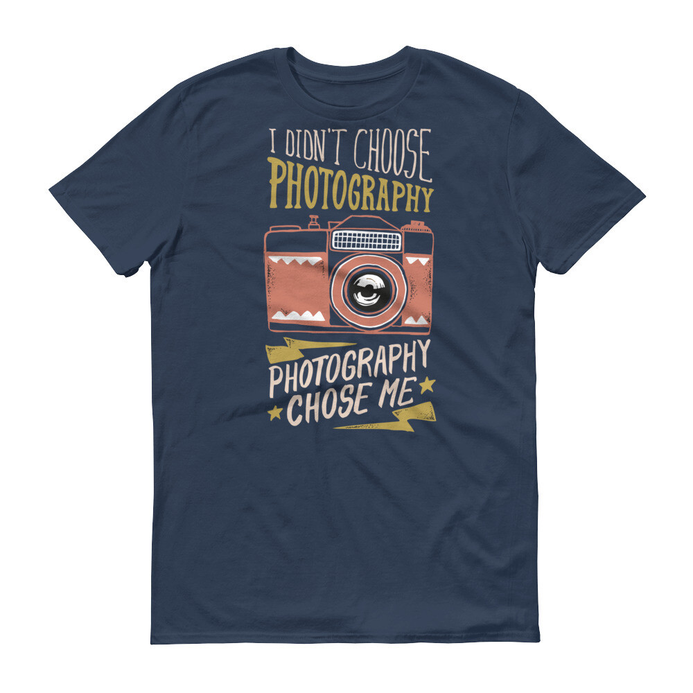i didn't choose photography photography chose me Short-Sleeve T-Shirt