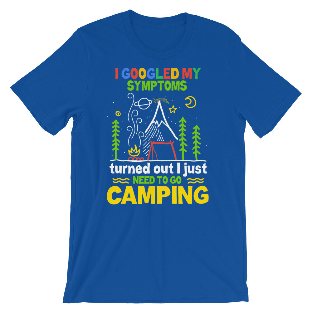 i Googled my symptoms turned out i just need to go camping Short-Sleeve Unisex T-Shirt