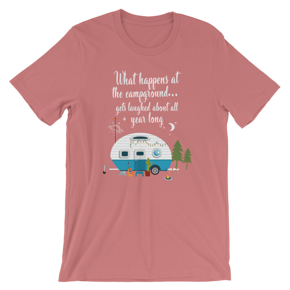 what happens at the campground gets laughed about all year long   Camping Short-Sleeve Unisex T-Shirt