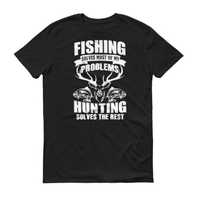 Fishing solves most of my problems hunting solves the rest Short-Sleeve T-Shirt
