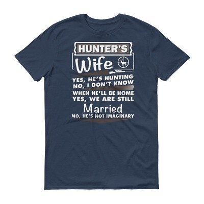 Hunter's wife yes he's hunting no i don't know when he'll be home yes we are still married no he's not imaginary Short-Sleeve T-Shirt