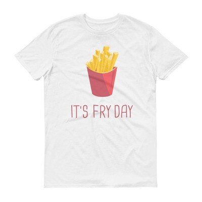 It's fry day Short-Sleeve T-Shirt