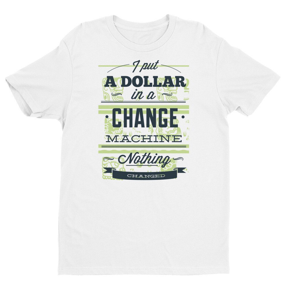 i put a dollar in a change machine nothing changed Short Sleeve T-shirt