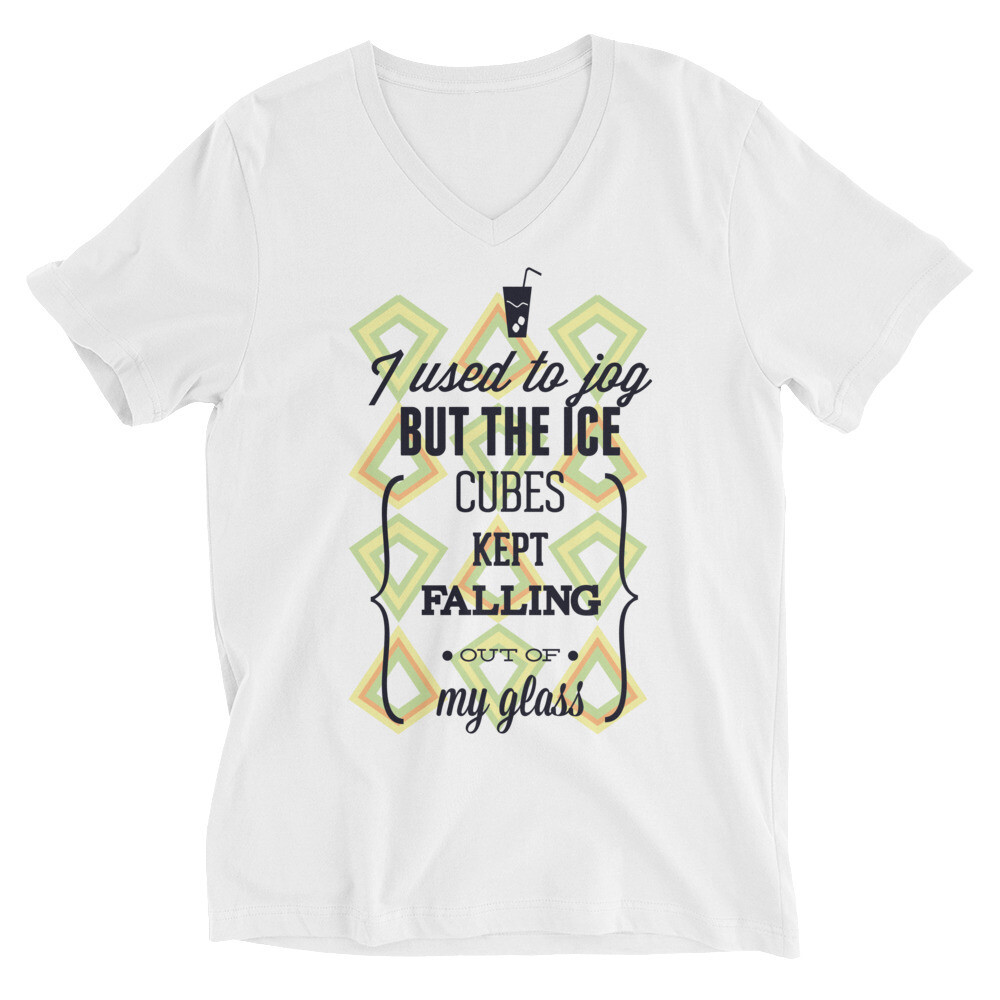 i used to jog but the ice cubes kept falling out of my glass Unisex Short Sleeve V-Neck T-Shirt