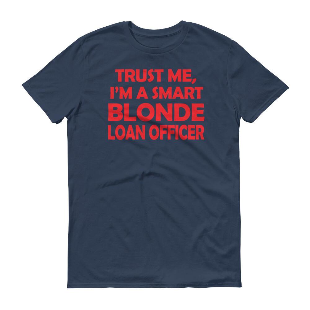 Trust me i'm a smart blonde loan officer Short-Sleeve T-Shirt