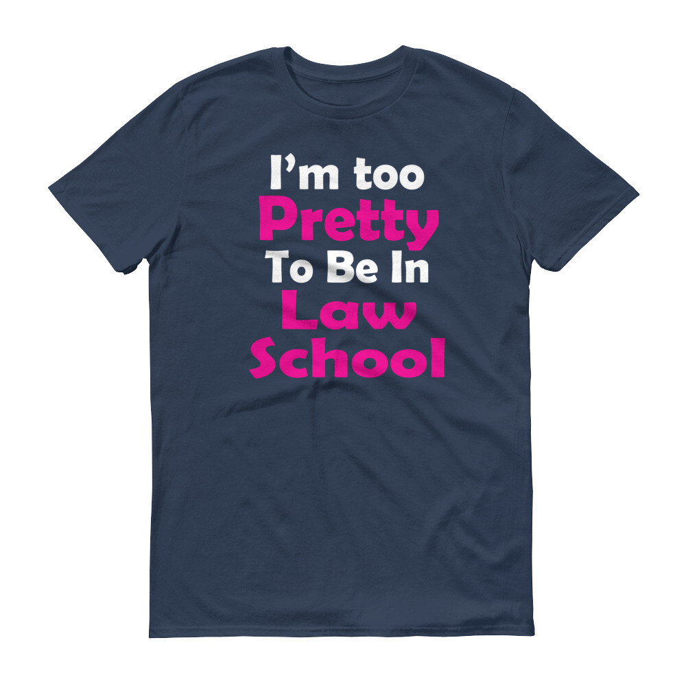 I'm too pretty to be in law school Short-Sleeve T-Shirt