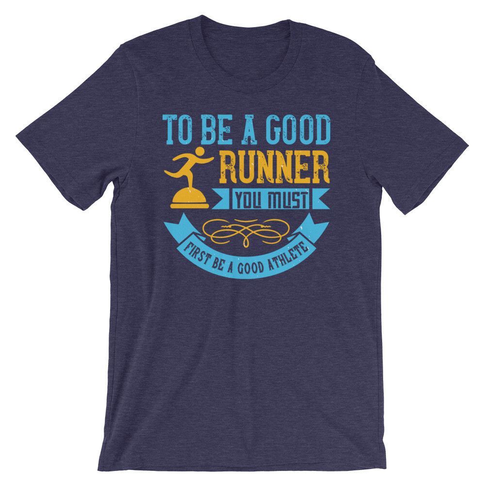 To be a good runner, you must first be a good athlete Short-Sleeve Unisex T-Shirt