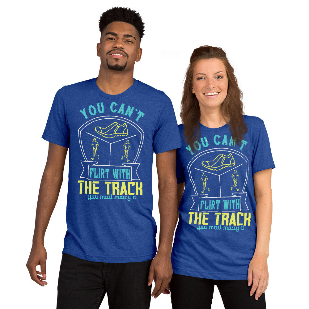 You can't flirt with the track, you must marry it Short sleeve t-shirt