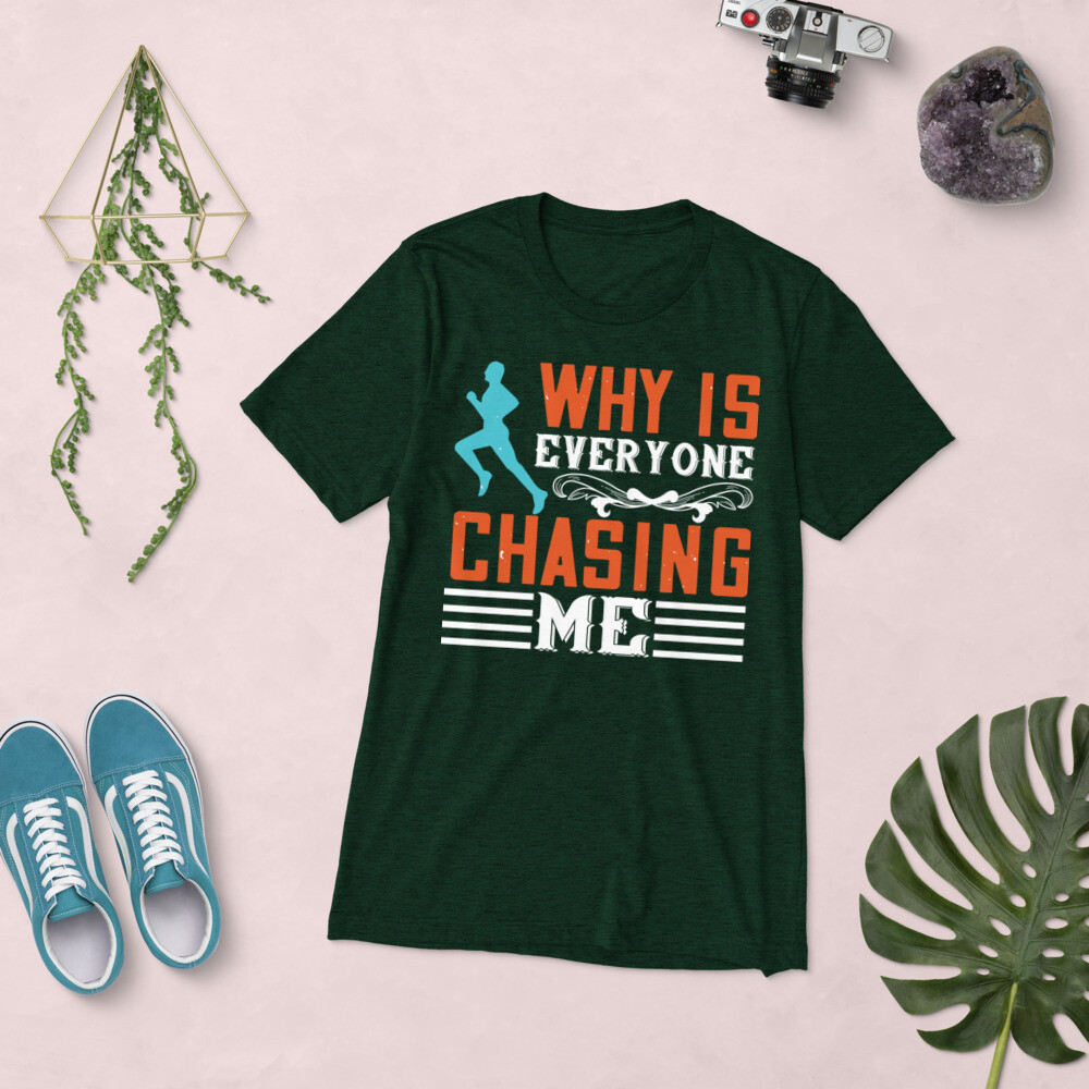 why is everyone chasing me Short sleeve t-shirt